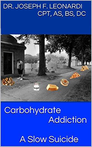 Carbohydrate Addiction: A Slow Suicide by [Dr. Joseph Leonardi]