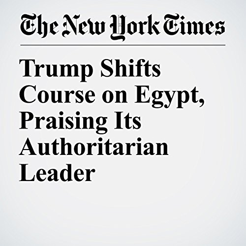 Trump Shifts Course on Egypt, Praising Its Authoritarian Leader copertina