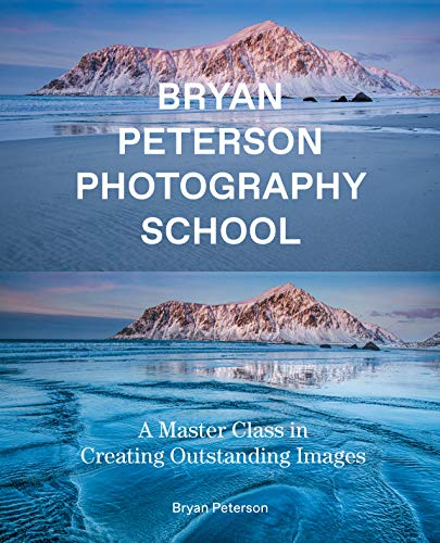 Bryan Peterson Photography School: A Master Class in Creating Outstanding Images...