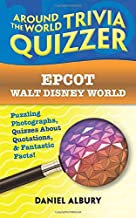 Epcot, Walt Disney World: Around the World Trivia Quizzer: Puzzling Photographs, Quizzes About Quotations, & Fantastic Facts!