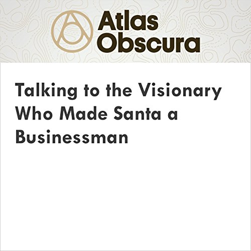 Talking to the Visionary Who Made Santa a Businessman audiobook cover art