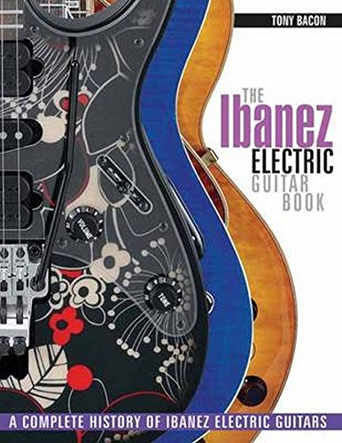 The Ibanez Electric Guitar Book: A Complete History of Ibanez Electric Guitars (GUITARE)