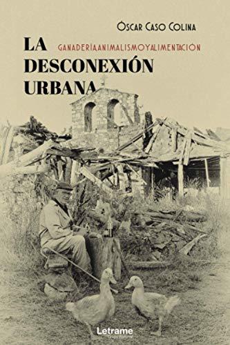 La desconexión urbana: ganadería, animalismo y alimentación: 01 (Autobiografía)
