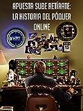 Apuesta Sube Retírate: La Historia del Póquer Online