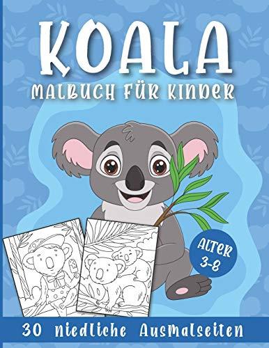 Koala Malbuch für Kinder - 30 niedliche Ausmalseiten: Ausmalbuch für Jungen und Mädchen im Alter 3-8 Jahren im Kindergarten, Vorschule und Grundschule