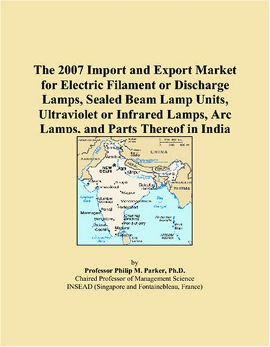 The 2007 Import and Export Market for Electric Filament or Discharge Lamps, Sealed Beam Lamp Units, Ultraviolet or Infrared Lamps, Arc Lamps, and Parts Thereof in India