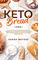 Keto Bread: 50 Easy-to-Follow Low Carb Recipes for Your Ketogenic Diet. Win the Weight Loss Challenge with a Mouthwatering Bakery Collection. Gluten-Free Recipes Included