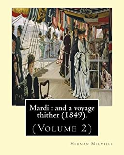 Mardi : and a voyage thither (1849). By: Herman Melville, dedicated By: Allan Melville (Volume 2): In two volumes (Volume ...
