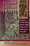 Matters of Life and Death: Perspectives on Public Health, Molecular Biology, Cancer, and the Prospects for the Human Race (English Edition)