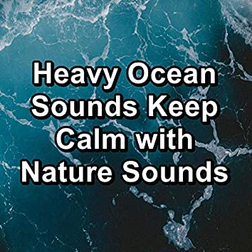 Heavy Ocean Sounds Keep Calm with Nature Sounds