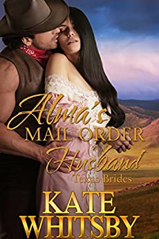 Alma's Mail Order Husband - A Clean Historical Mail Order Bride Story (Texas Brides Book 1) by [Kate Whitsby]