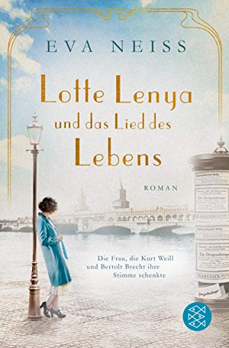 Lotte Lenya und das Lied des Lebens: Die Frau, die Kurt Weill und Bertolt Brecht ihre Stimme schenkte
