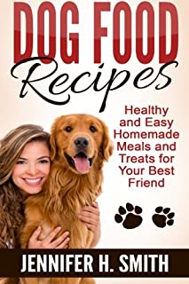 Dog Food Recipes: Healthy and Easy Homemade Meals and Treats for Your Best Friend (Dog Care)
