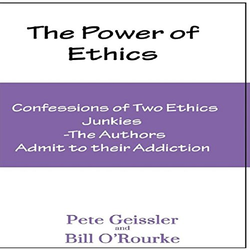 Confesions of Two Ethics Junkies: The Authors Admit to Their Addiction: The Power of Ethics audiobook cover art