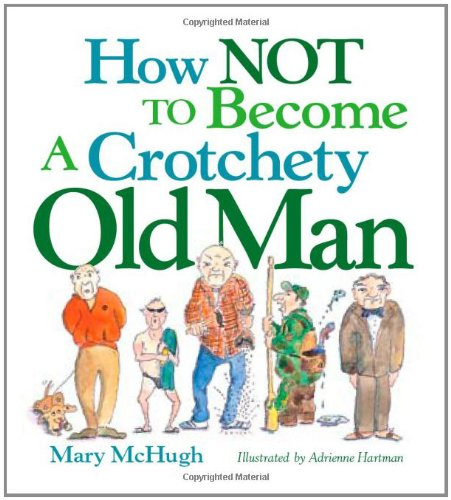 How Not to Become a Crotchety Old Man | Amazon.com