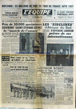 EQUIPE (L') [No 3384] du 21/02/1957 - RECORD - 23 MILLIONS DE PRIX AU TOUR DE FRANCE AUTO 57 - ST-ETIENNE - REIMS - SMELLA - MEKLOUFI ET FERRIER - LES ZIBELINES D'AFRIQUE DU SUD CONTRE AUVERGNE-LIMOUSIN - NIMES ET LES BUTEURS RAHIS ET AKESBI - D'AGATA-HALIMI - L. BOBET- ALPES - LES CHASSEURS SONT LA - GILETTI ET CALMAT.
