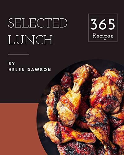 365 Selected Lunch Recipes: Home Cooking Made Easy with Lunch Cookbook! (English Edition)