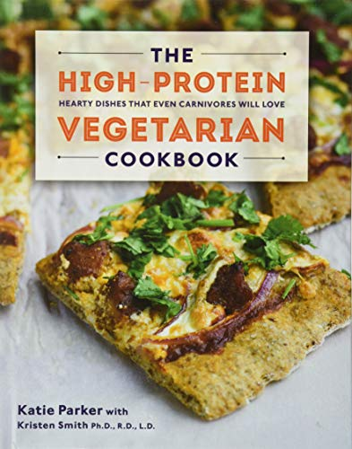 The High-Protein Vegetarian Cookbook - Hearty Dishes That Even Carnivores Will Love