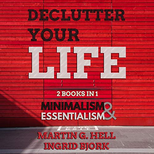 Declutter your Life: 2 Books in 1: Minimalism & Essentialism  By  cover art