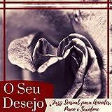 O Seu Desejo - Jazz Sensual para Amantes, a Melhor Música Romântica, Piano e Saxofone, Ambient