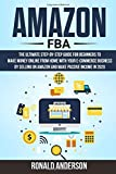 Amazon FBA: The Ultimate Step-by-Step Guide for Beginners to Make
