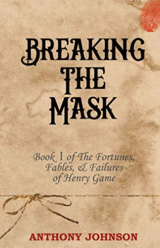 Breaking The Mask: Book 1 of The Fortunes, Fables, & Failures of Henry Game (English Edition)