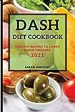 DASH DIET COOKBOOK 2021: HEALTHY RECIPES TO LOWER BLOOD PRESSURE
