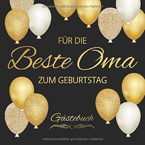 Für Die Beste Oma Zum Geburtstag Gästebuch: Edel Vintage Gästebuch Album - Geschenkidee Zum Eintragen und zum Ausfüllen von Glückwünschen - Geschenk als Erinnerung; Motiv: Schwarz Gold Luftballons