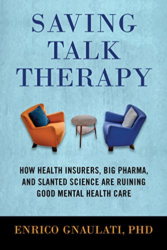 Image of Saving Talk Therapy: How Health Insurers, Big Pharma, and Slanted Science are Ruining Good Mental Health Care