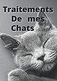 Traitements de mes chats: Carnet de suivi des traitements antiparasitaires pour plusieurs chats | 7x10 pouces, 100 pages | Idéal pour associations et propriétaires de plusieurs chats