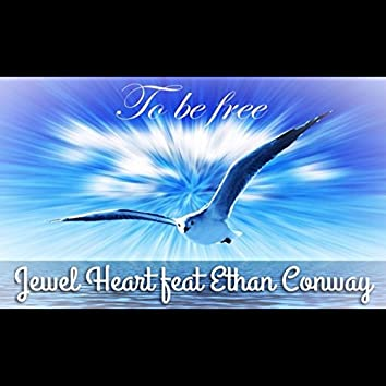 To Be Free (feat. Jewel Heart & Ethan Conway)