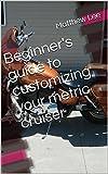 Beginner's Guide to Customizing Your Metric Cruiser