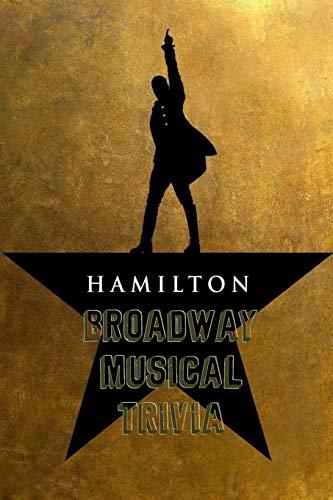 Hamilton Broadway Musical Trivia: Ultimate Quiz Book