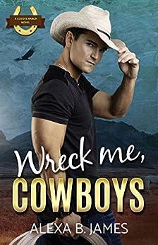 Wreck Me, Cowboys: A Reverse Harem Forbidden Romance (Coyote Ranch Book 4) by [Alexa B. James]