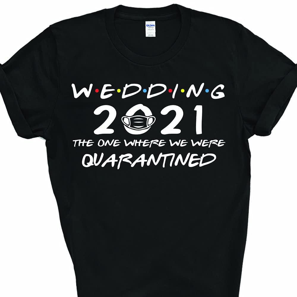 Max 51% OFF Wedding 2020 Friends quality assurance Parody The One Lock Funny Quarantine Down B