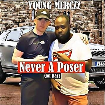 Never a Poser (Got Barz)
