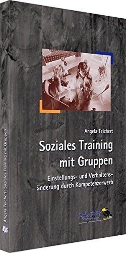 Soziales Training mit Gruppen: Einstellungs- und Verhaltensänderung durch Kompetenzerwerb
