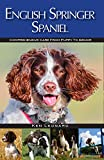 English Springer Spaniel: Comprehensive Care from Puppy to Senior; Care, Health, Training, Behaviour, Understanding, Grooming, Costs and much more