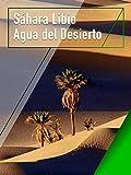 Sáhara Libio - Agua del Desierto