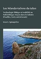 Les Neandertaliens du talon: Technologie Lithique Et Mobilite Au Paleolithique Moyen Dans Le Salento (Pouilles, Italie Meridionale)