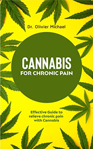 Cannabis for chronic pain: Effective Guide to relieve chronic pain with Cannabis (English Edition)