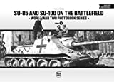 SU-85 and SU-100 on the Battlefield (World War Two Photobook Series)