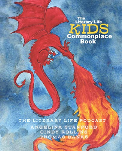 Compare Textbook Prices for The Literary Life KIDS Commonplace Book: Dragon Fire Commonplace Book Series  ISBN 9781944435134 by Stanford, Angelina,Rollins, Cindy,Banks, Thomas