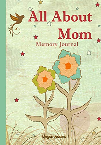 All About Mom Memory Journal: (I didn't know that about you!) Prompted Journal for Mom (Volume 1)