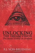 UNLOCKING THE DREAM VISION: The Secret History of Creation