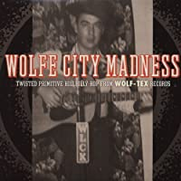 WOLFE CITY MADNESS: TWISTED PRIMITIVE HILLBILLY BOP FROM WOLF-TEX RECORDS [LP] [12 inch Analog]