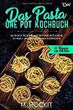 Das Pasta One Pot Kochbuch, 66 Lecker Rezepte aus der One-Pot Küche.: Schnell und einfache Pasta Gerichte. (66 Rezepte zum Verlieben, Band 46)