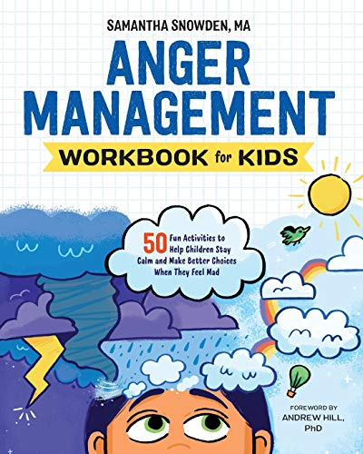 Compare Textbook Prices for Anger Management Workbook for Kids: 50 Fun Activities to Help Children Stay Calm and Make Better Choices When They Feel Mad  ISBN 9781641520928 by Snowden MA, Samantha,Hill PhD, Andrew
