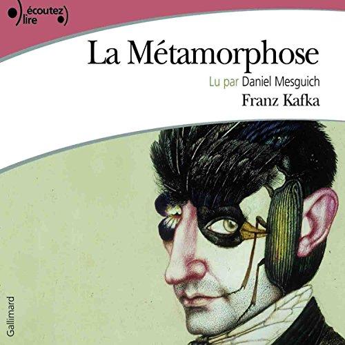 La Métamorphose                   De :                                                                                                                                 Franz Kafka                               Lu par :                                                                                                                                 Daniel Mesguich                      Durée : 2 h et 5 min     5 notations     Global 4,8