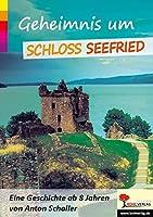 Geheimnis um Schloss Seefried: Eine Geschichte ab 8 Jahren